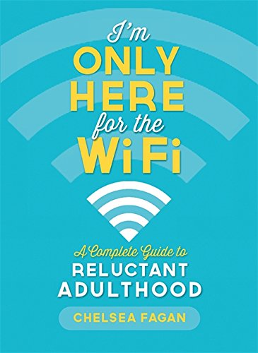 9780762449132: I'm Only Here for the WiFi: A Complete Guide to Reluctant Adulthood