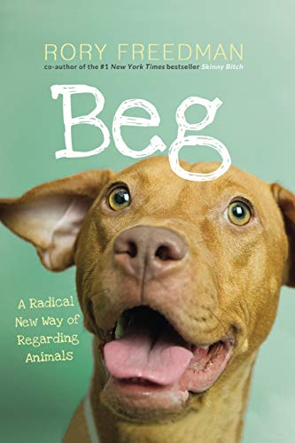 9780762449545: Beg: A Radical New Way of Regarding Animals
