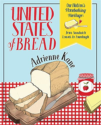 United States of Bread: Our Nation's Bread-Making: Kane, Adrienne