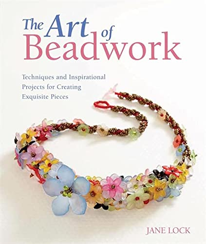 9780762450190: The Art of Beadwork: Techniques and Inspirational Projects for Creating Exquisite Pieces