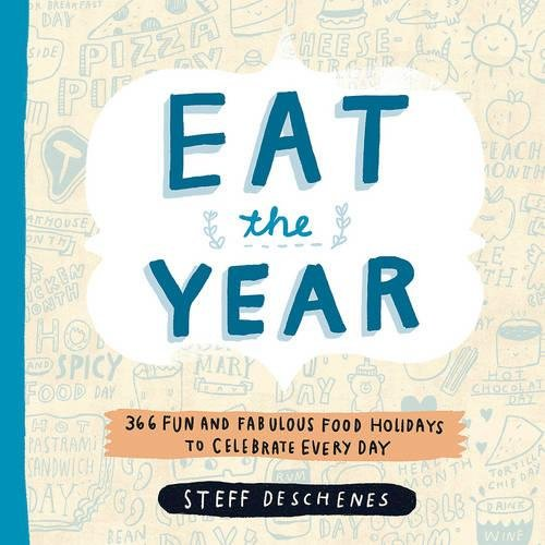 9780762450947: Eat the Year: 366 Fun and Fabulous Food Holidays to Celebrate Every Day