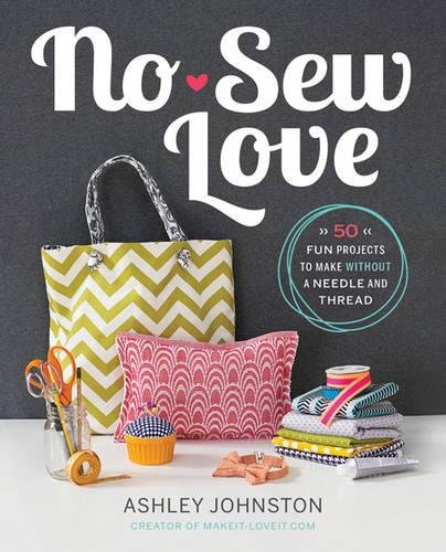 9780762451067: No-Sew Love: 50 Fun Projects to Make Without a Needle and Thread