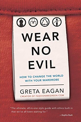 9780762451272: Wear No Evil: How to Change the World with Your Wardrobe