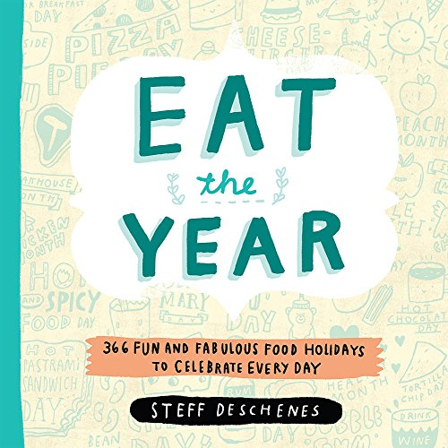 9780762451876: Eat the Year: 366 Fun and Fabulous Food Holidays to Celebrate Every Day