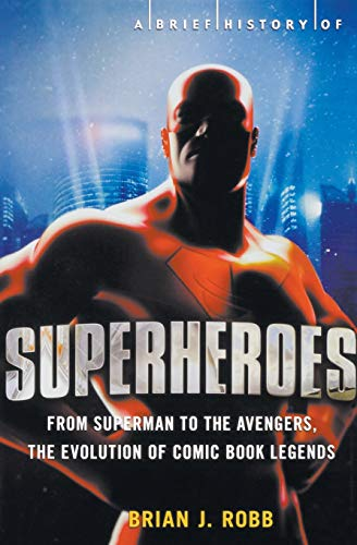 9780762452316: A Brief Guide to Superheroes (A Brief History of)