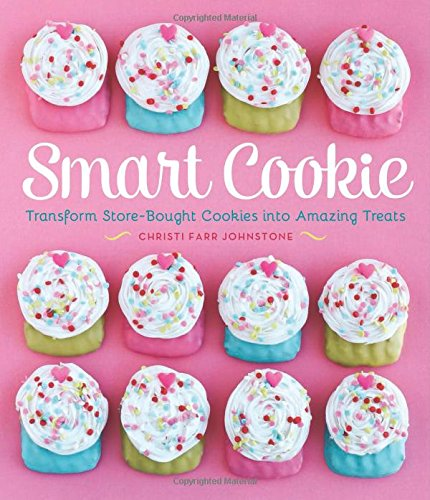 9780762452521: Smart Cookie: Transform Store-Bought Cookies into Amazing Treats