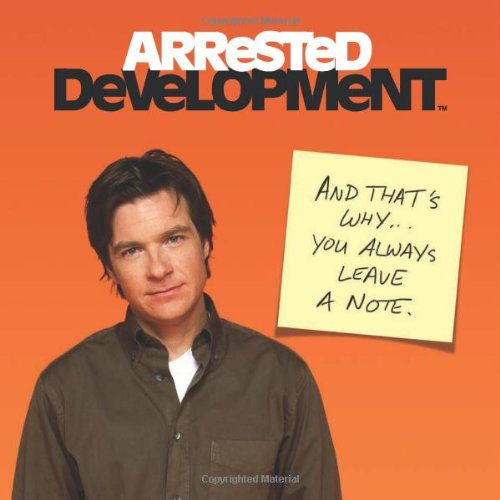 9780762452552: Arrested Development: And That's Why... You Always Leave a Note