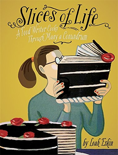 9780762452705: Slices of Life: A Food Writer Cooks Through Many a Conundrum