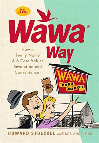 9780762453061: The Wawa Way: How a Funny Name and Six Core Values Revolutionized Convenience