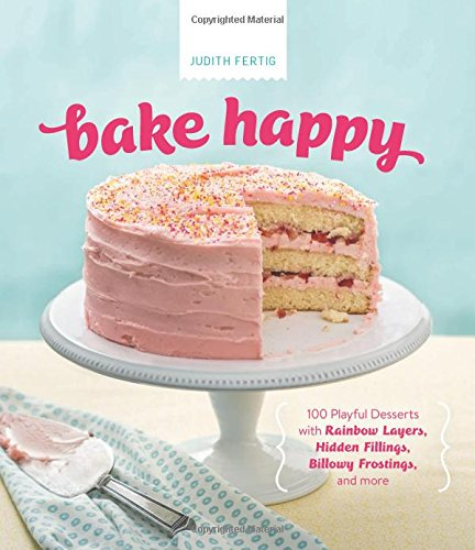 9780762453795: Bake Happy: 100 Playful Desserts with Rainbow Layers, Hidden Fillings, Billowy Frostings, and more