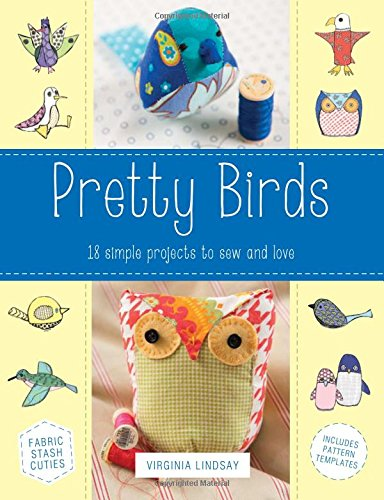 9780762453856: Pretty Birds: 18 Simple Projects to Sew and Love