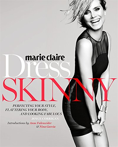9780762454075: Marie Claire Dress Skinny: Perfecting Your Style, Flattering Your Body, and Looking Fabulous