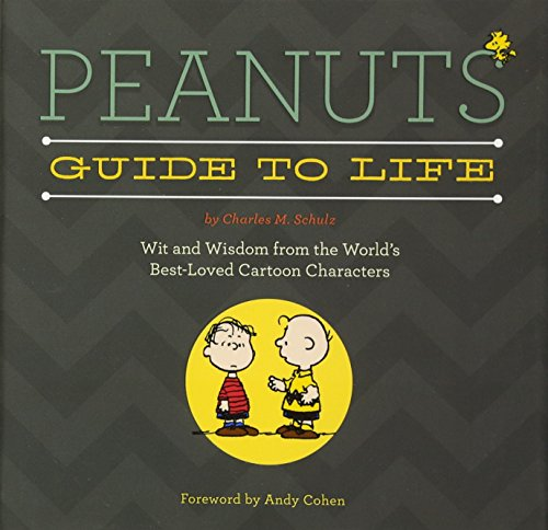 9780762454327: Peanuts Guide to Life: Wit and Wisdom from the World's Best-Loved Cartoon Characters