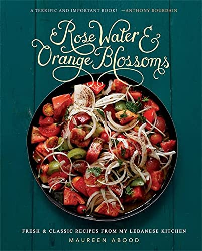 9780762454860: Rose Water & Orange Blossoms: Fresh and Classic Recipes from My Lebanese Kitchen