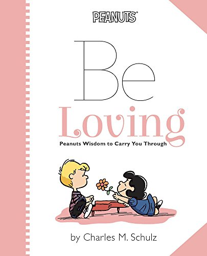 9780762454914: Peanuts: Be Loving: Peanuts Wisdom to Carry You Through