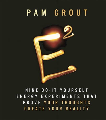 9780762454976: E-Squared: Nine Do-It-Yourself Energy Experiments That Prove Your Thoughts Create Your Reality