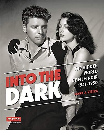 Into the Dark: The Hidden World of Film Noir, 1941-1950 (Hardcover): Mark A. Vieira