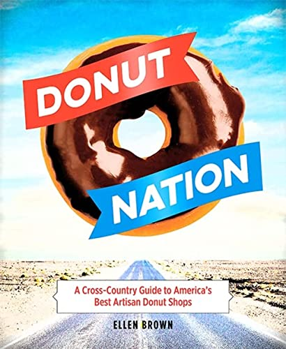 Donut Nation: A Cross-Country Guide to America?s Best Artisan Donut Shops