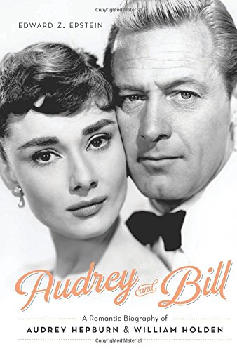 9780762455973: Audrey and Bill: A Romantic Biography of Audrey Hepburn and William Holden