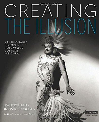 9780762456611: Creating the Illusion (Turner Classic Movies): A Fashionable History of Hollywood Costume Designers