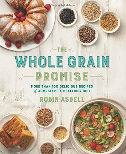 9780762456628: The Whole Grain Promise: More Than 100 Recipes to Jumpstart a Healthier Diet