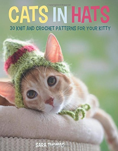 9780762456635: Cats in Hats: 30 Knit and Crochet Hat Patterns for Your Kitty