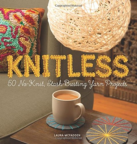 9780762456642: Knitless: 50 No-Knit, Stash-Busting Yarn Projects