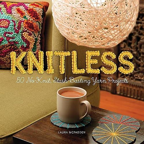 9780762456642: Knitless: 50 No-knit, Stash-busting Yarn Projects