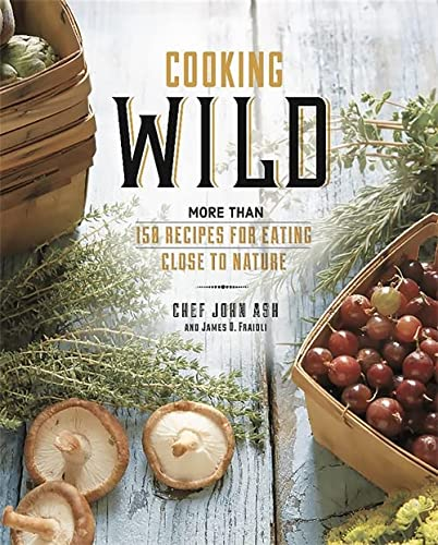 9780762457946: Cooking Wild: More than 150 Recipes for Eating Close to Nature