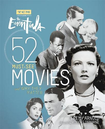 Turner Classic Movies: The Essentials: 52 Must-See Movies and Why They Matter 9780762459469 Showcasing 52 Essential films from the silent era through the 1980s, Turner Classic Movies invites you into a world filled with stirring