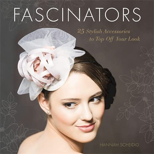 9780762459674: Fascinators: 25 Stylish Accessories to Top Off Your Look