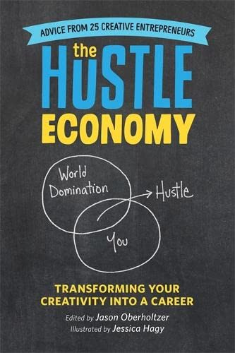 The Hustle Economy: Transforming Your Creativity Into a Career (NEW!!): Jason Oberholtzer, Jessica ...