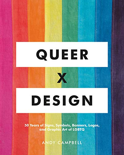 9780762467853: Queer X Design: 50 Years of Signs, Symbols, Banners, Logos, and Graphic Art of LGBTQ