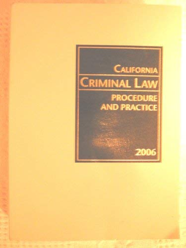 California Criminal Law , Practice And Procedure 2006: California Continuing Education Of The Bar