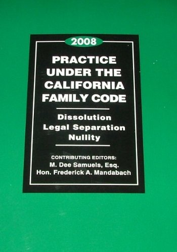 9780762613502: 2008 Practice Under the California Family Code : Dissolution Legal Separation Nullity