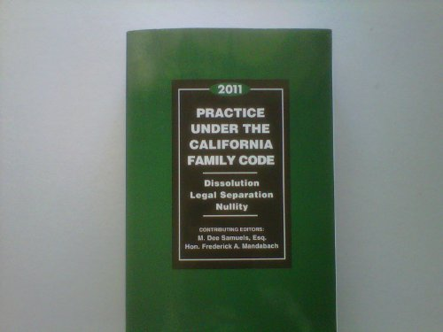 9780762617272: Practice Under the California Family Code - 2011 (Dissolution - Legal Separation - Nullity)