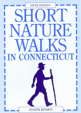 Short Nature Walks in Connecticut (5th ed): Keyarts, Eugene, Battista, Carolyn, Keyarts, Eugene ...