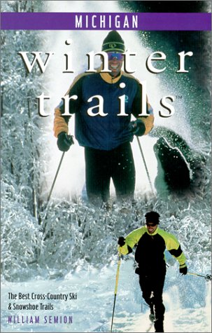 Winter Trails Michigan: The Best Cross-Country Ski & Snowshoe Trails (Winter Trails Series): ...