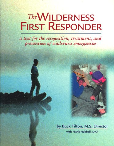 Wilderness First Responder: A Text for the Recognition, Treatment and Prevention of Wilderness ...