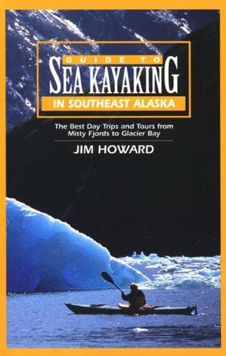 9780762704095: Guide to Sea Kayaking in Southeast Alaska: The Best Dya Trips and Tours from Misty Fjords to Glacier Bay (Regional Sea Kayaking Series)