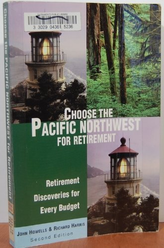 Choose the Pacific Northwest for Retirement, 2nd: Retirement Discoveries for Every Budget (Choose ...