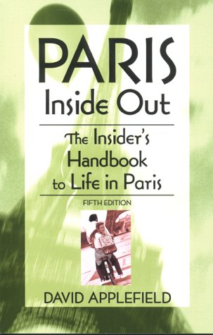 PARIS INSIDE OUT; THE INSODER'S HANDBOOK TO LIFE IN PARIS