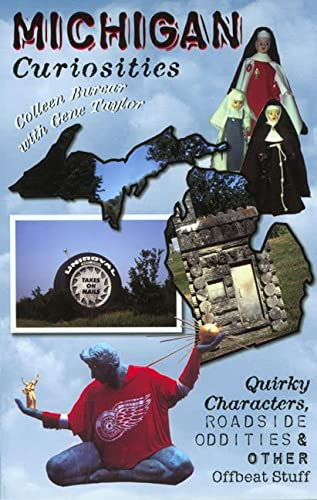 9780762706013: Michigan Curiosities: Quirky Characters, Roadside Oddities & Other Offbeat Stuff