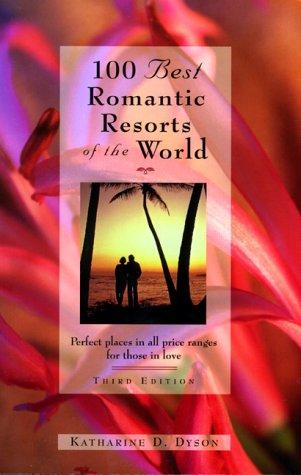 100 Best Romantic Resorts of the World (100 Best Series): Dyson, Katharine D.