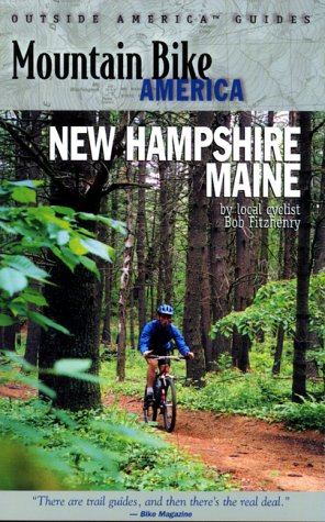 Mountain Bike America: New Hampshire/Maine: An Atlas of New Hampshire and Souther Maine's...