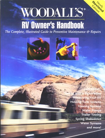 Woodall's RV Owner's Handbook: The Complete, Illustrated Guide to Preventative ...