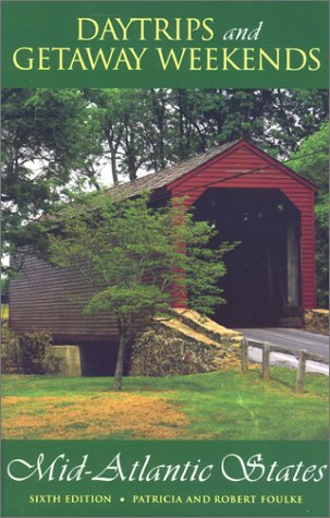 Daytrips and Getaway Weekends in the Mid-Atlantic States, 6th: New York, New Jersey, Pennsylvania, ...