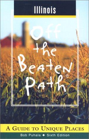 9780762707959: Illinois Off the Beaten Path: A Guide to Unique Places (Off the Beaten Path Series)