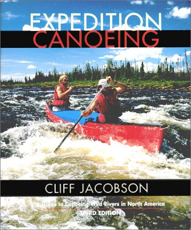 9780762708376: Expedition Canoeing, 3rd: A Guide to Canoeing Wild Rivers in North America (Canoeing how-to)