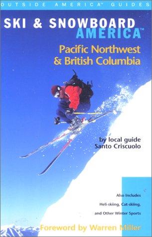 Ski Snowboard America Pacific Northwest and British Columbia (Ski and Snowboard America Series)